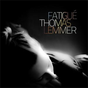 Thomas Lemmer - Fatigu