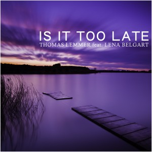 Is it too late - Thomas Lemmer feat. Lena Belgart