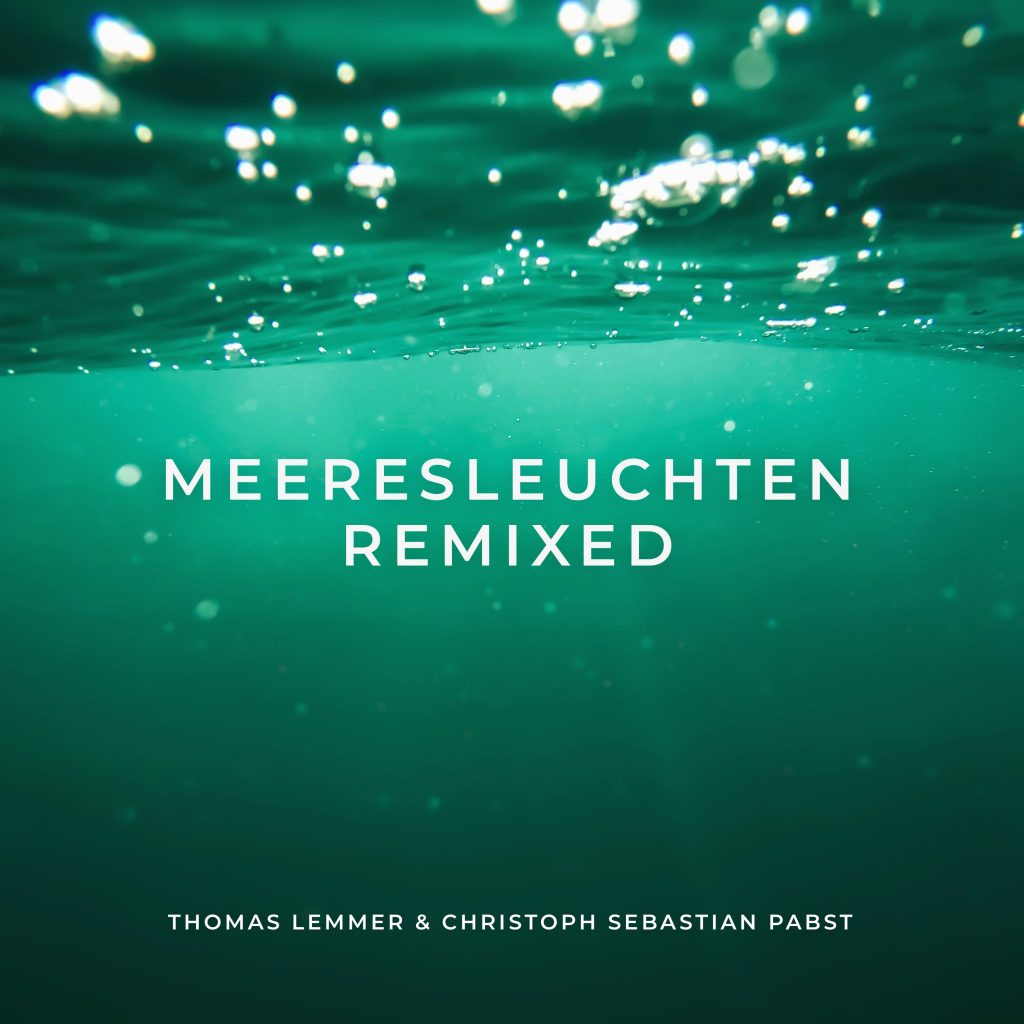 Thomas Lemmer & Christoph Sebastian Pabst - MEERESLEUCHTEN REMIXED