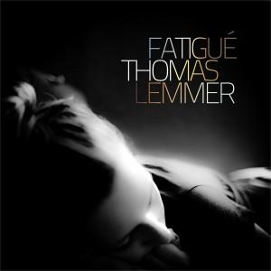 Thomas Lemmer - Fatigué