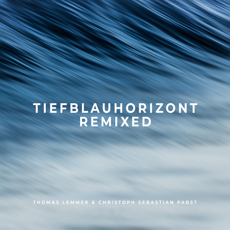 Thomas Lemmer & Christoph Sebastian Pabst - TIEFBLAUHORIZONT REMIXED