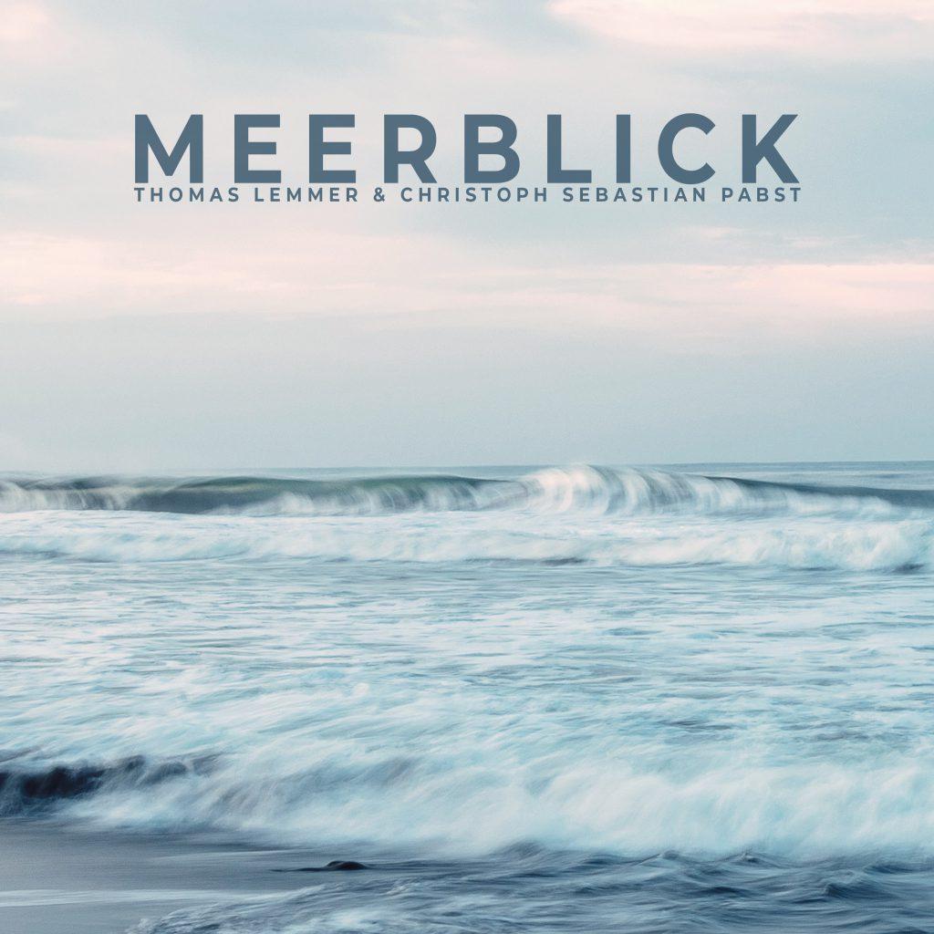 Thomas Lemmer & Christoph Sebastian Pabst - MEERBLICK
