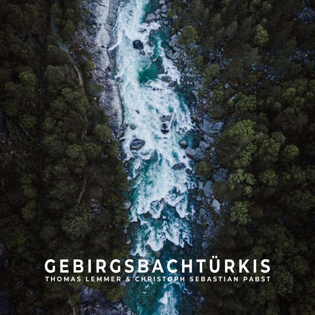 Thomas Lemmer & Christoph Sebastian Pabst - GEBIRGSBACHTÜRKIS