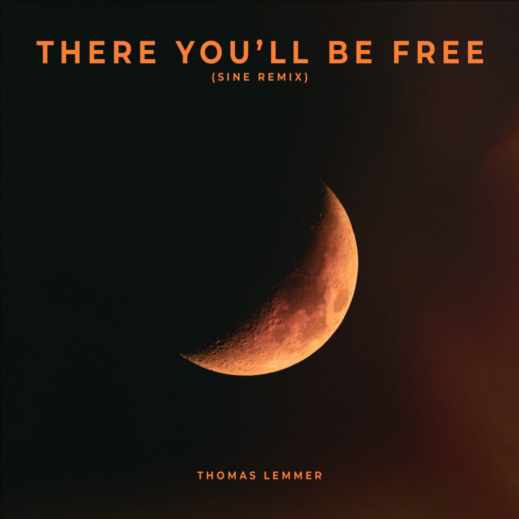 Thomas Lemmer - There you'll be free (SINE Remix)