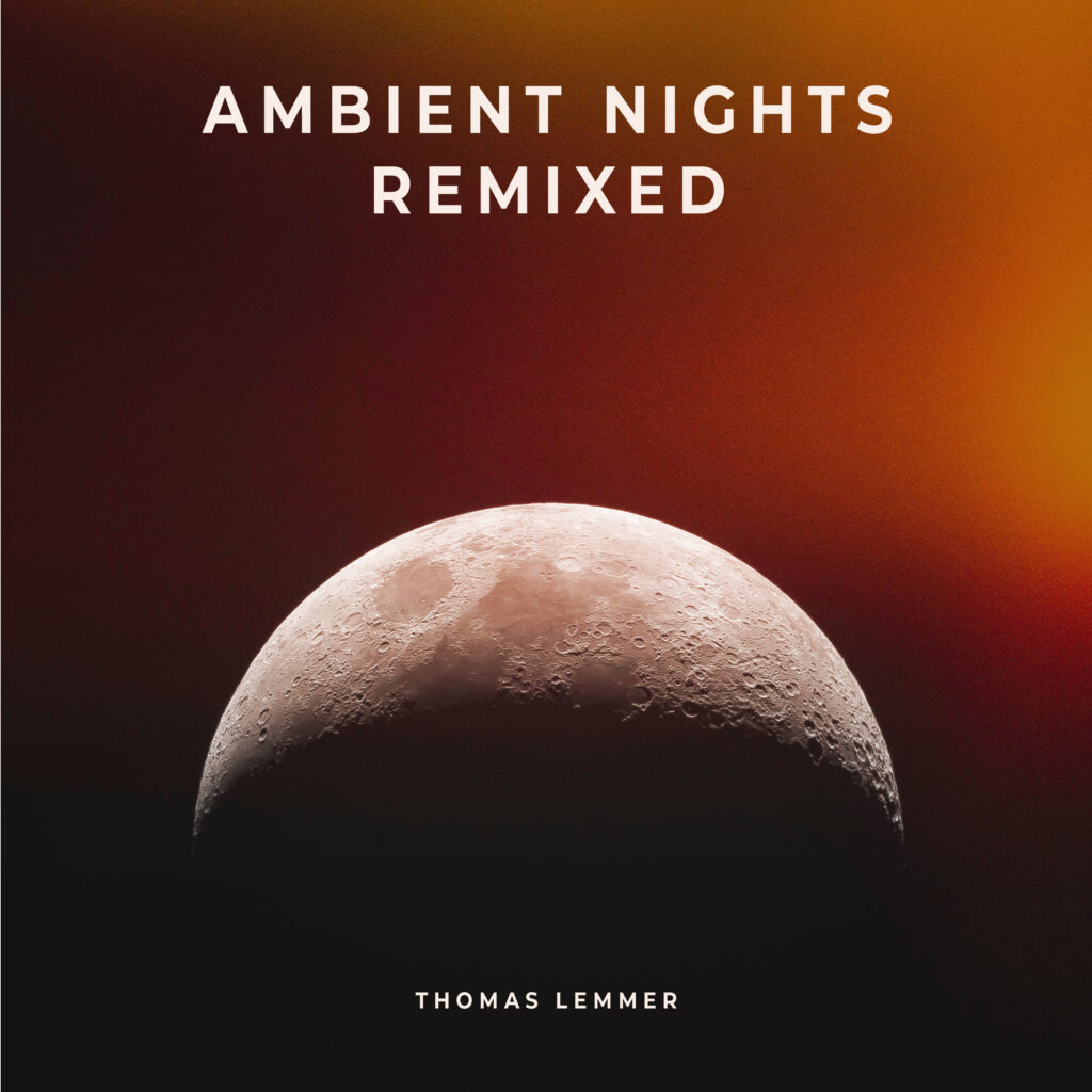 THOMAS LEMMER – AMBIENT NIGHTS REMIXED